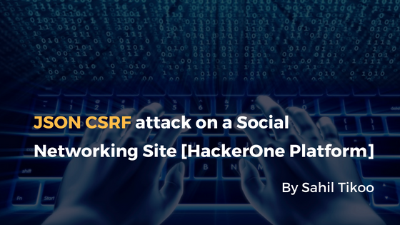 JSON CSRF attack on a Social Networking Site [HackerOne