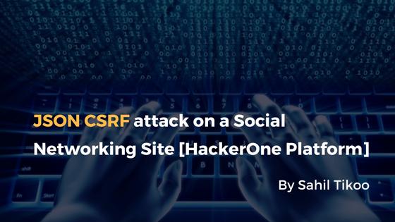 JSON CSRF attack on a Social Networking Site [HackerOne Platform] - Blog